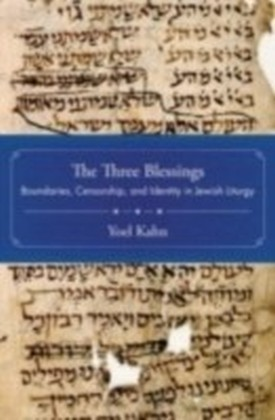 Three Blessings Boundaries, Censorship, and Identity in Jewish Liturgy