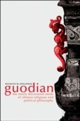 Guodian The Newly Discovered Seeds of Chinese Religious and Political Philosophy