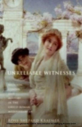 Unreliable Witnesses Religion, Gender, and History in the Greco-Roman Mediterranean