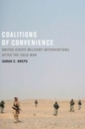 Coalitions of Convenience United States Military Interventions after the Cold War