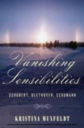 Vanishing Sensibilities Schubert, Beethoven, Schumann