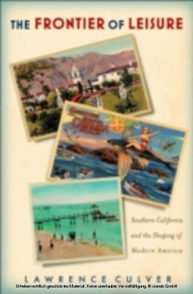 Frontier of Leisure Southern California and the Shaping of Modern America