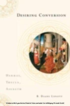 Desiring Conversion Hermas, Thecla, Aseneth