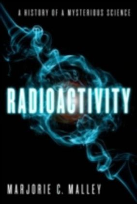 Radioactivity A History of a Mysterious Science