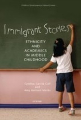 Immigrant Stories Ethnicity and Academics in Middle Childhood