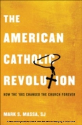 American Catholic Revolution How the Sixties Changed the Church Forever