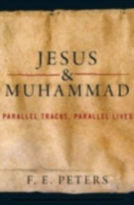 Jesus and Muhammad Parallel Tracks, Parallel Lives