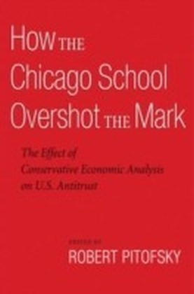 How the Chicago School Overshot the Mark The Effect of Conservative Economic Analysis on U.S. Antitrust
