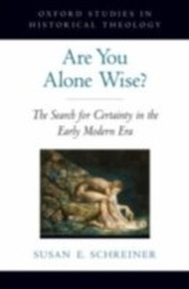 Are You Alone Wise? The Search for Certainty in the Early Modern Era