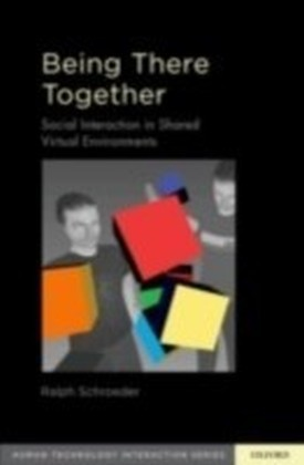 Being There Together Social Interaction in Shared Virtual Environments