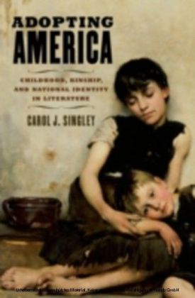Adopting America Childhood, Kinship, and National Identity in Literature