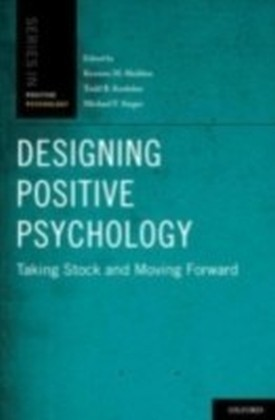 Designing Positive Psychology Taking Stock and Moving Forward