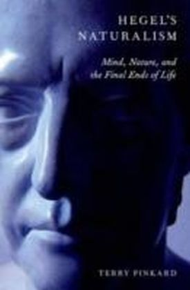 Hegel's Naturalism Mind, Nature, and the Final Ends of Life