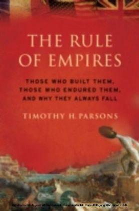 Rule of Empires Those Who Built Them, Those Who Endured Them, and Why They Always Fall