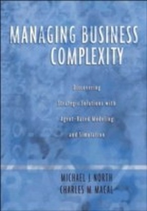 Managing Business Complexity:Discovering Strategic Solutions with Agent-Based Modeling and Simulation