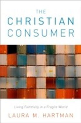 Christian Consumer:Living Faithfully in a Fragile World