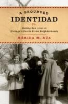 Grounded Identidad:Making New Lives in Chicago's Puerto Rican Neighborhoods