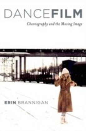 Dancefilm:Choreography and the Moving Image