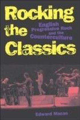 Rocking the Classics:English Progressive Rock and the Counterculture