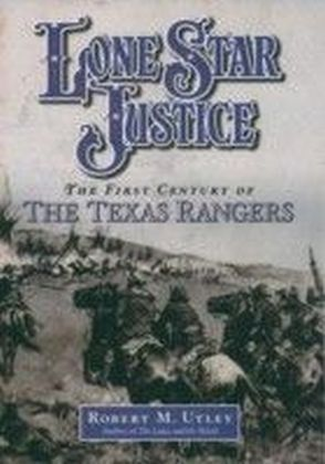 Lone Star Justice:The First Century of the Texas Rangers