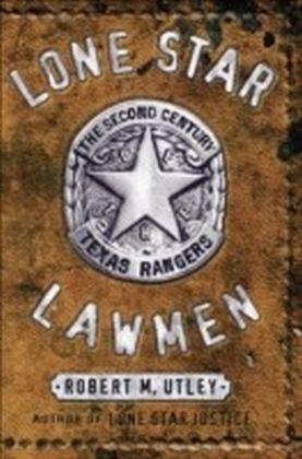 Lone Star Lawmen:The Second Century of the Texas Rangers