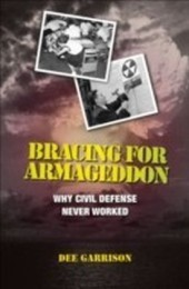 Bracing for Armageddon:Why Civil Defense Never Worked