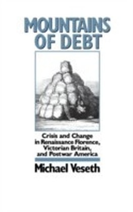 Mountains of Debt:Crisis and Change in Renaissance Florence, Victorian Britain, and Postwar America