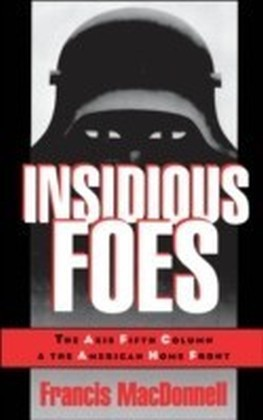 Insidious Foes:The Axis Fifth Column and the American Home Front