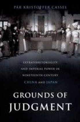 Grounds of Judgment:Extraterritoriality and Imperial Power in Nineteenth-Century China and Japan