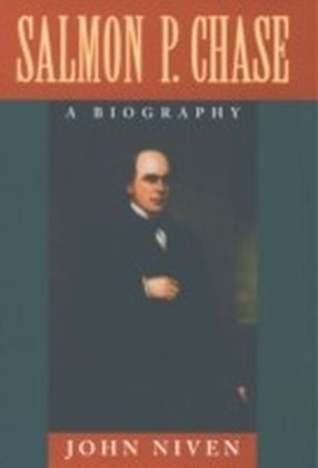 Salmon P. Chase:A Biography