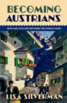 Becoming Austrians:Jews and Culture between the World Wars