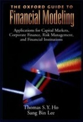 Oxford Guide to Financial Modeling:Applications for Capital Markets, Corporate Finance, Risk Management and Financial Institutions