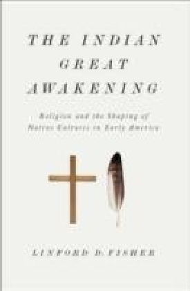 Indian Great Awakening:Religion and the Shaping of Native Cultures in Early America