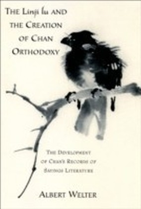 Linji Lu and the Creation of Chan Orthodoxy:The Development of Chan's Records of Sayings Literature