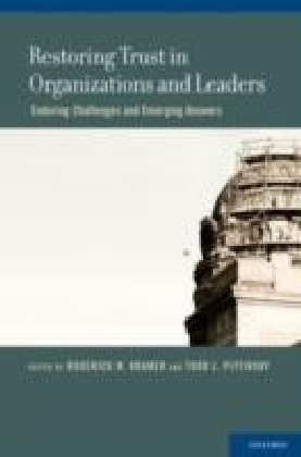 Restoring Trust in Organizations and Leaders:Enduring Challenges and Emerging Answers