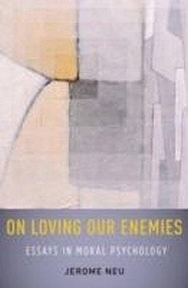 On Loving Our Enemies:Essays in Moral Psychology