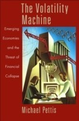 Volatility Machine:Emerging Economics and the Threat of Financial Collapse