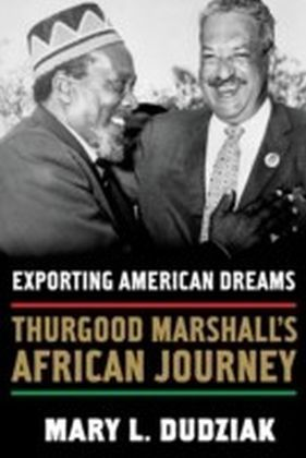 Exporting American Dreams:Thurgood Marshall's African Journey