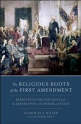 Religious Roots of the First Amendment:Dissenting Protestants and the Separation of Church and State