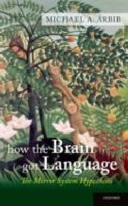 How the Brain Got Language:The Mirror System Hypothesis
