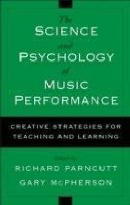 Science and Psychology of Music Performance:Creative Strategies for Teaching and Learning