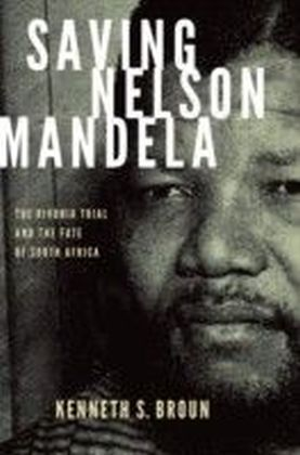 Saving Nelson Mandela:The Rivonia Trial and the Fate of South Africa