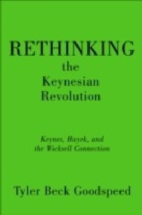 Rethinking the Keynesian Revolution:Keynes, Hayek, and the Wicksell Connection