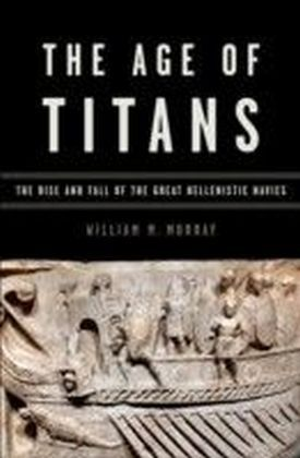 Age of Titans:The Rise and Fall of the Great Hellenistic Navies