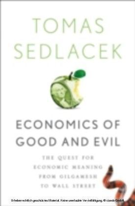 Economics of Good and Evil The Quest for Economic Meaning from Gilgamesh to Wall Street