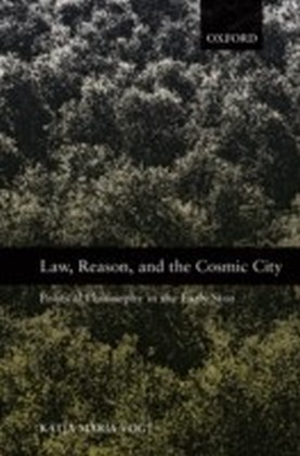 Law, Reason, and the Cosmic City Political Philosophy in the Early Stoa