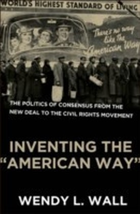 """Inventing the """"American Way"""" The Politics of Consensus from the New Deal to the Civil Rights Movement 1/e"""