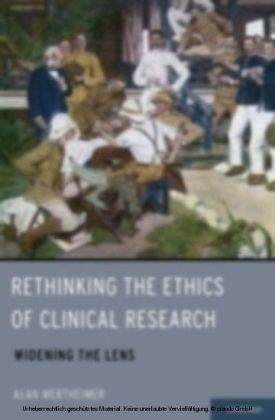 Rethinking the Ethics of Clinical Research Widening the Lens