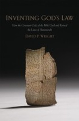 Inventing God's Law How the Covenant Code of the Bible Used and Revised the Laws of Hammurabi