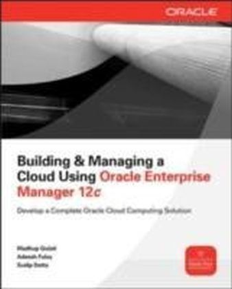 Building and Managing a Cloud Using Oracle Enterprise Manager 12c